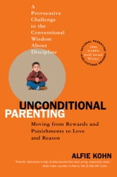 Unconditional Parenting - Moving from Rewards and Punishments to Love and Reason ebook by Alfie Kohn