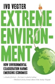 Extreme Environment: How environmental exaggeration harms emerging economies ebook by Vegter, Ivo
