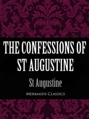 The Confessions of St Augustine (Mermaids Classics) ebook by St Augustine