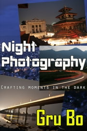 Night Photography: Crafting moments in the dark ebook by Gru Bo