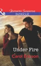 Under Fire (Mills & Boon Intrigue) (Brothers in Arms: Retribution, Book 1) ebook by Carol Ericson