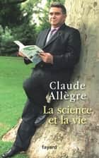 La science et la vie - Journal d'un anti-Panurge ebook by Claude Allègre
