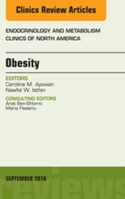 Obesity, An Issue of Endocrinology and Metabolism Clinics of North America, ebook by Caroline M. Apovian,Nawfal W. Istfan