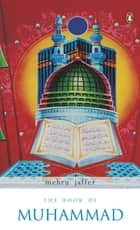 THE BOOK OF MUHAMMAD ebook by Mehru Jaffer