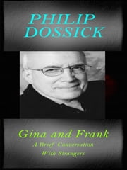 Gina and Frank - A Brief Conversation With Strangers ebook by Philip Dossick