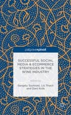 Successful Social Media and Ecommerce Strategies in the Wine Industry ebook by Gergely Szolnoki, Liz Thach, Dani Kolb