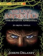 The Last Apprentice: The Seventh Apprentice ebook by Joseph Delaney