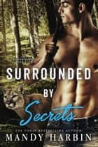 Surrounded by Secrets - A Steamy Paranormal Shifter Romance ebook by Mandy Harbin