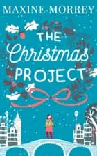 The Christmas Project: A snow-filled Christmas romance for 2016! ebook by Maxine Morrey