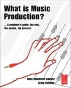 What is Music Production? ebook by Russ Hepworth-Sawyer,Craig Golding