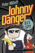Johnny Danger, DIY Spy ebook by Peter Millet