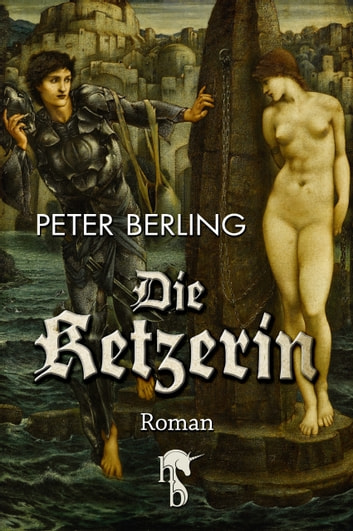 Die Ketzerin eBook by Peter Berling