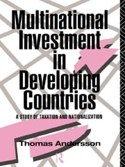 Multinational Investment in Developing Countries - A Study of Taxation and Nationalization ebook by Thomas Andersson