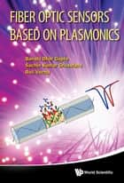 Fiber Optic Sensors Based on Plasmonics ebook by Banshi Dhar Gupta,Sachin Kumar Srivastava,Roli Verma