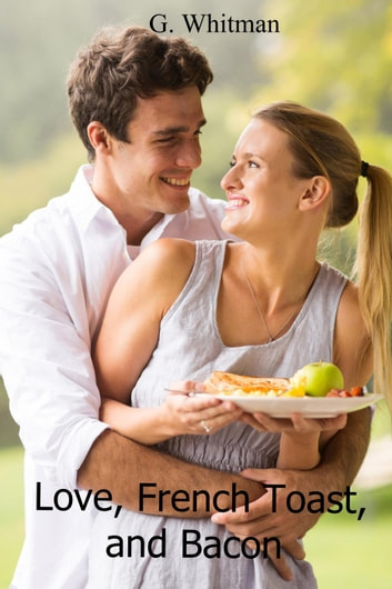 Love, French Toast, and Bacon ebook by G. Whitman