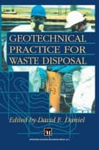 Geotechnical Practice for Waste Disposal ebook by D.E. Daniel