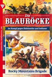 Die Blauröcke 18 - Western - Rocky Mountains Brigade ebook by G.F. Waco