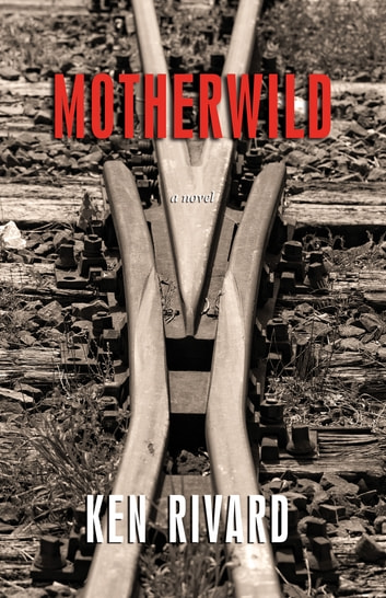 Motherwild ebook by Ken Rivard