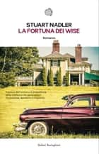 La fortuna dei Wise ebook by Stuart Nadler
