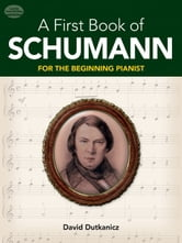 A First Book of Schumann ebook by David Dutkanicz