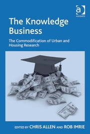 The Knowledge Business - The Commodification of Urban and Housing Research ebook by Professor Rob Imrie,Professor Chris Allen
