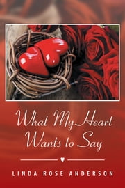 What My Heart Wants to Say ebook by Linda Rose Anderson