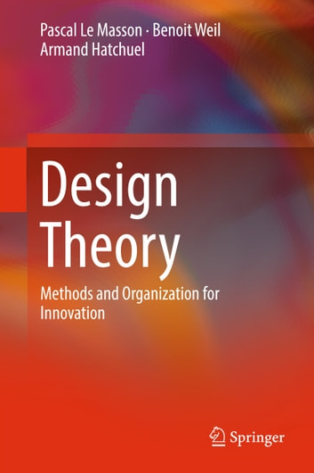 Design Theory - Methods and Organization for Innovation ebook by Pascal Le Masson,Benoit Weil,Armand Hatchuel