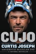 Cujo - The Untold Story of My Life On and Off the Ice ebook by Curtis Joseph, Kirstie McLellan Day