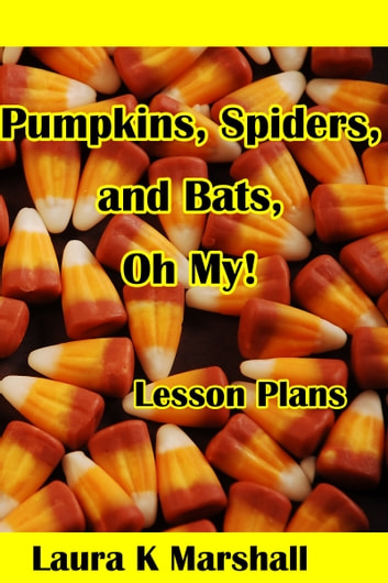 Pumpkins, Spiders and Bats, Oh My! ebook by Laura K Marshall