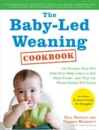 The Baby-Led Weaning Cookbook ebook by Tracey Murkett,Gill Rapley