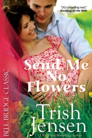 Send Me No Flowers ebook by Trish Jensen