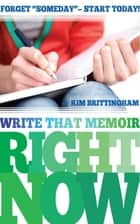 Write That Memoir Right Now ebook by Kim Brittingham