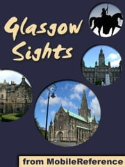 Glasgow Sights: a travel guide to the top 25+ attractions in Glasgow, Scotland (Mobi Sights) ebook by MobileReference