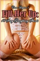 Fill Her Up: 10 Sexy Gangbang Shorts ebook by Cara Layton