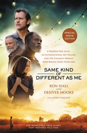 Same Kind of Different As Me Movie Edition - A Modern-Day Slave, an International Art Dealer, and the Unlikely Woman Who Bound Them Together ebook by Ron Hall, Denver Moore, Lynn Vincent