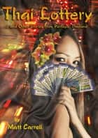 Thai Lottery... and Other Stories from Pattaya, Thailand ebook by Matt Carrell