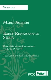 Early Renaissance Siena - From Milanese Egemony to Pope Pious II ebook by Mario Ascheri