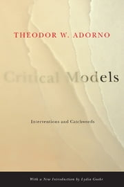 Critical Models - Interventions and Catchwords ebook by Theodor W. Adorno