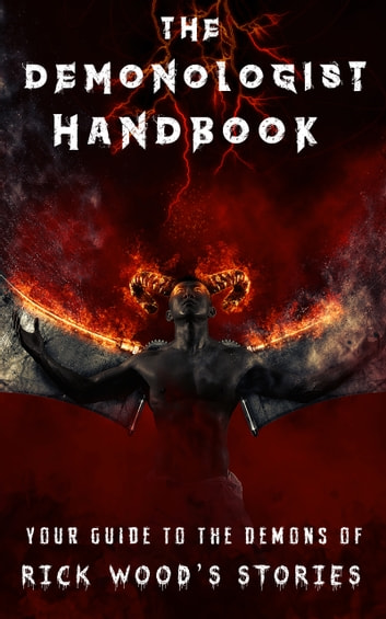 The Demonologist Handbook - Your Guide to the Demons of Rick Wood's Stories ebook by Rick Wood