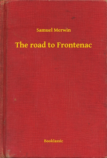 The road to Frontenac ebook by Samuel Merwin