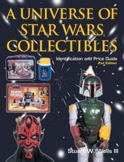Universe of Star Wars Collectibles: Identification and Price Guide, 2nd Edition ebook by Wells, Stuart W., III