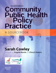 Community Public Health in Policy and Practice - A Sourcebook ebook by Sarah Cowley