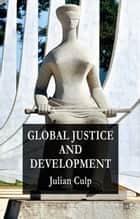 Global Justice and Development ebook by J. Culp