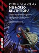 Il morso dell'entropia ebook by Robert Silverberg, Marco Crosa