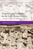 Emperors and Usurpers in the Later Roman Empire - Civil War, Panegyric, and the Construction of Legitimacy ebook by