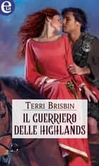 Il guerriero delle Highlands (eLit) ebook by Terri Brisbin