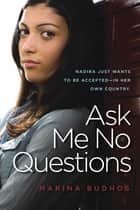 Ask Me No Questions ebook by Marina Budhos