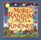 More Random Acts of Kindness ebook by The Editors of Conari Press