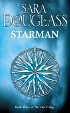 Starman: Book Three of the Axis Trilogy eBook by Sara Douglass