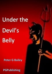 Under the Devil's Belly ebook by Peter G Bailey